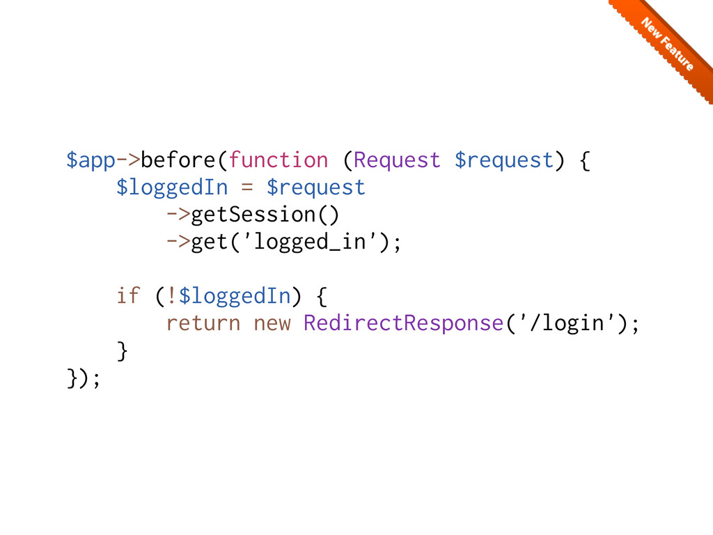 $app->before(function (Request $request) { $log...