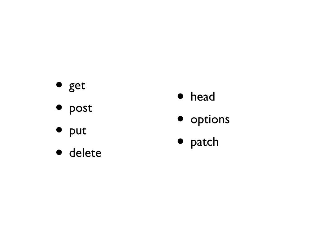 • get • post • put • delete • head • options • ...