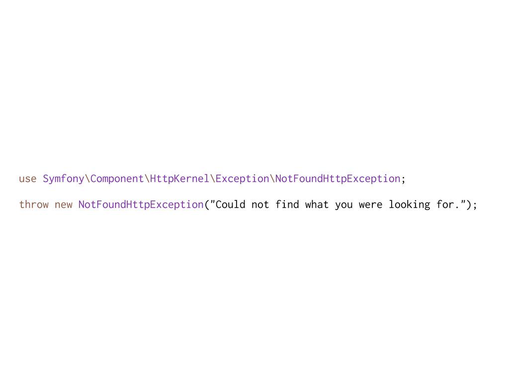 use Symfony\Component\HttpKernel\Exception\NotF...