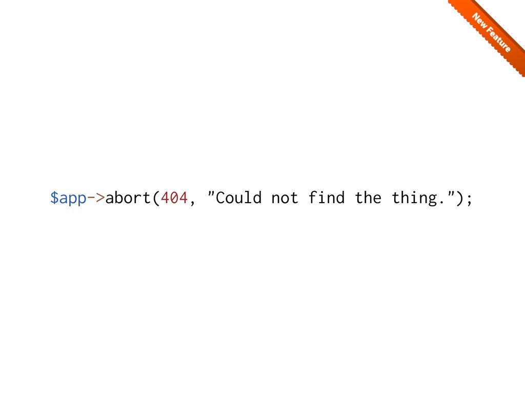 """$app->abort(404, """"Could not find the thing."""");"""