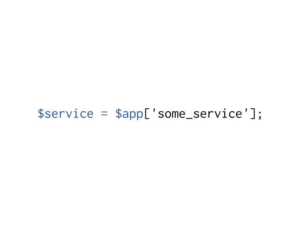 $service = $app['some_service'];