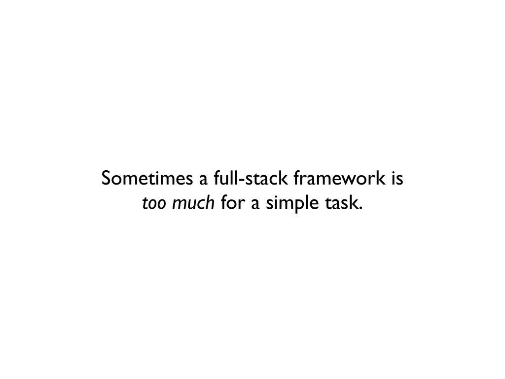 Sometimes a full-stack framework is too much fo...