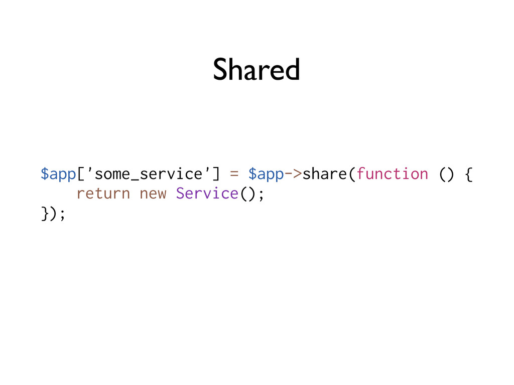 Shared $app['some_service'] = $app->share(funct...