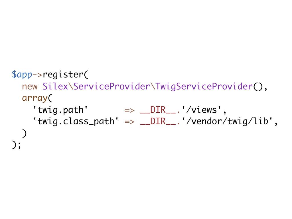 $app->register( new Silex\ServiceProvider\TwigS...