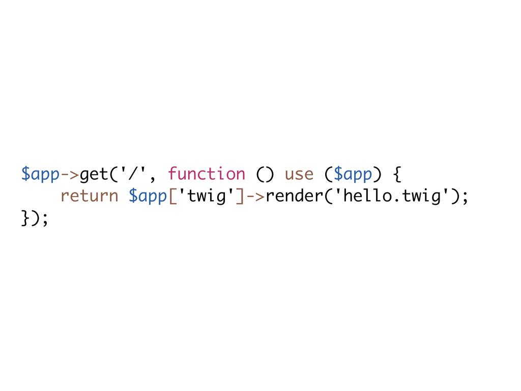 $app->get('/', function () use ($app) { return ...