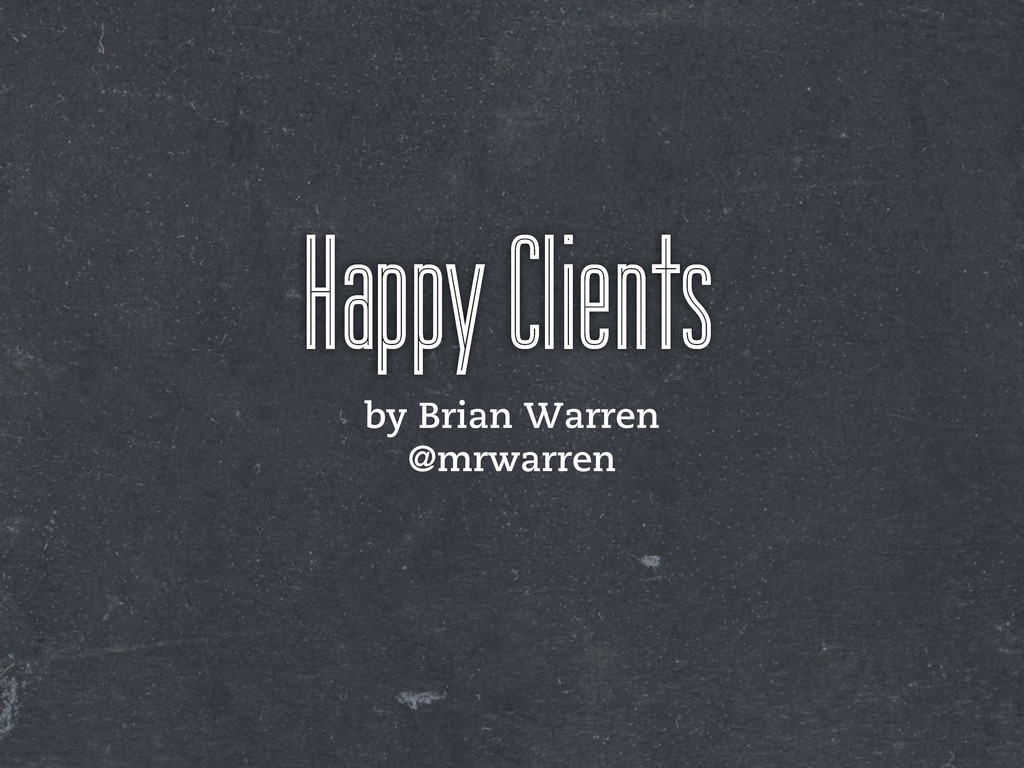 Happy Clients by Brian Warren @mrwarren
