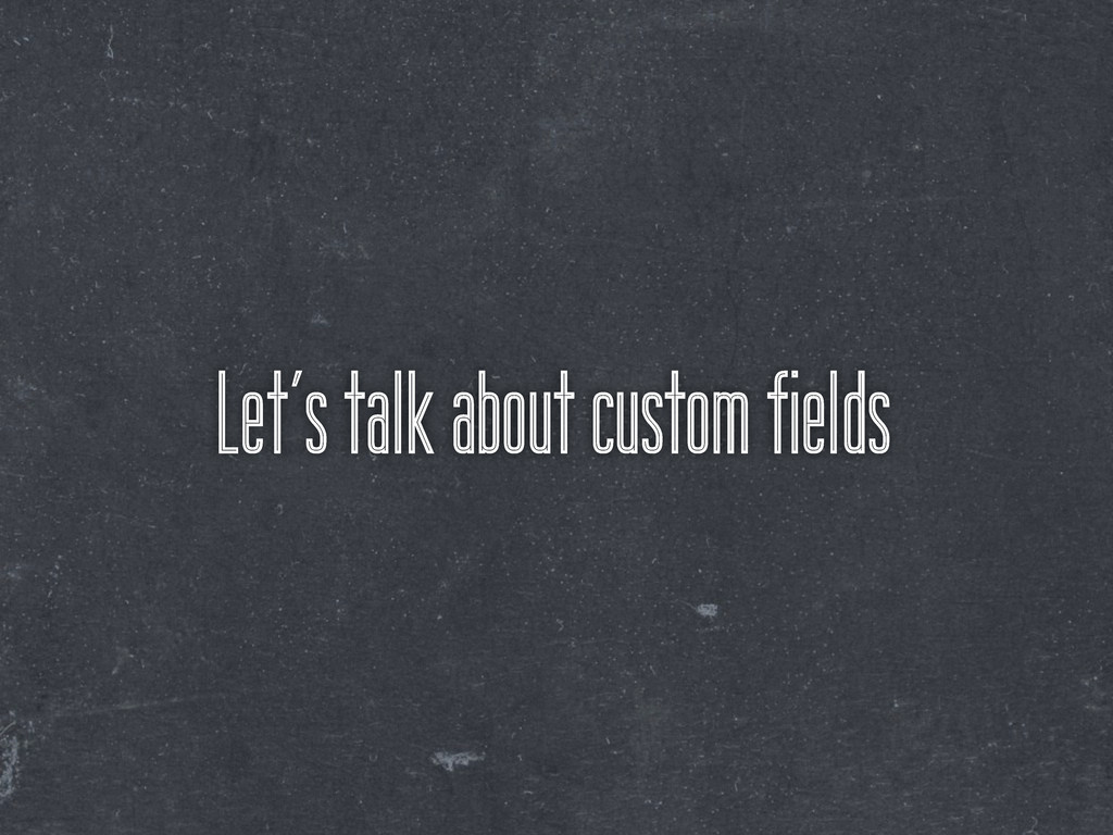 Let's talk about custom fields