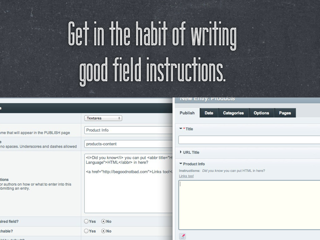 Get in the habit of writing good field instruct...