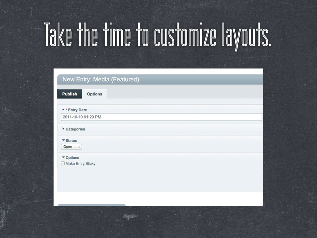 Take the time to customize layouts.