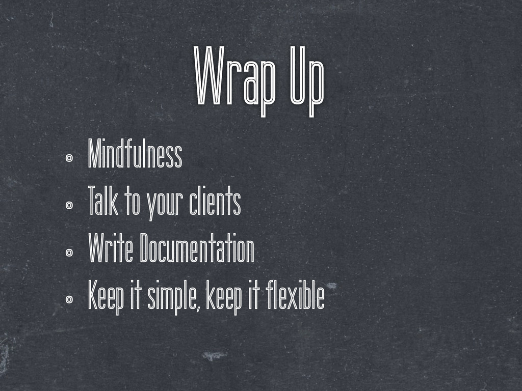 Wrap Up • Mindfulness • Talk to your clients • ...