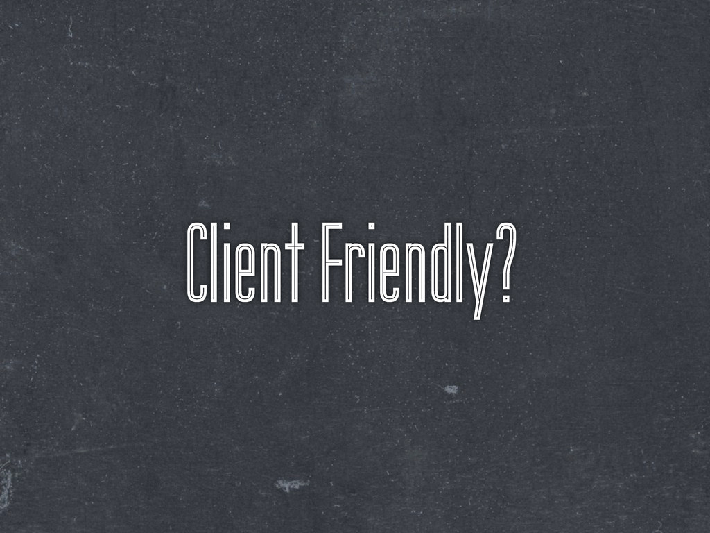 Client Friendly?