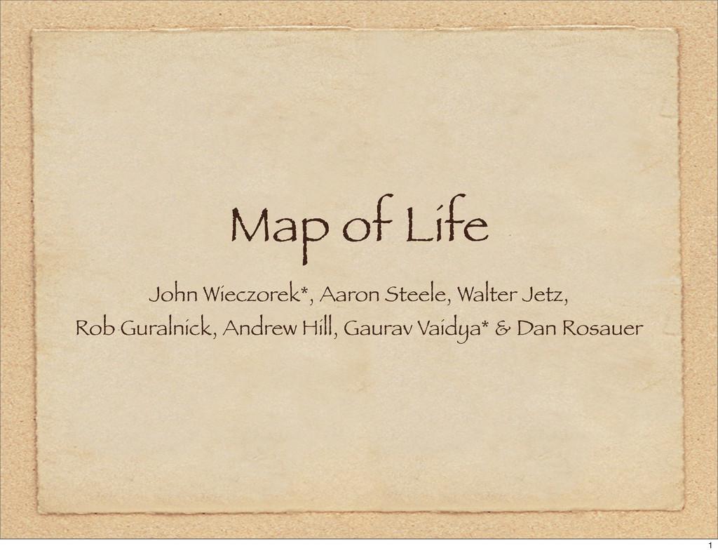 Map of Life John Wieczorek*, Aaron Steele, Walt...