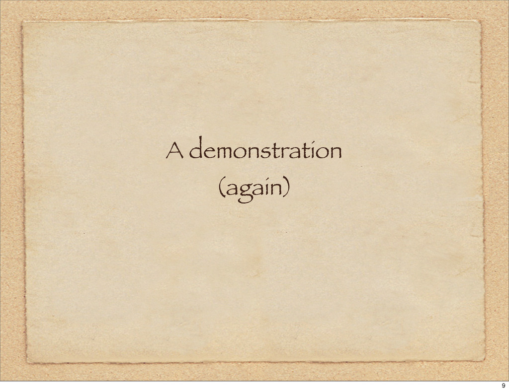 A demonstration (again) 9