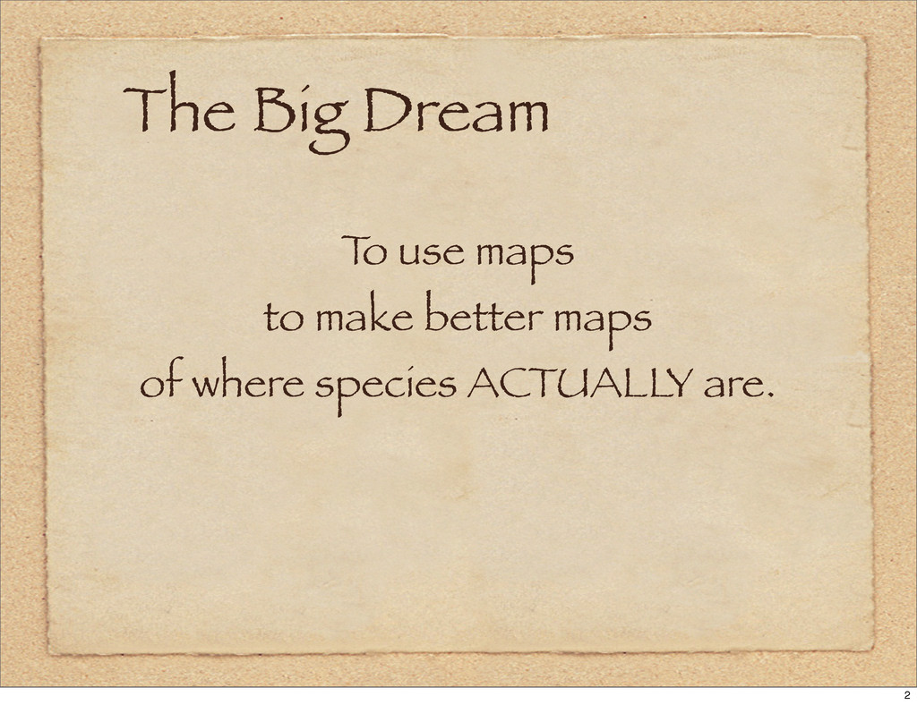 The Big Dream T o use maps to make better maps ...