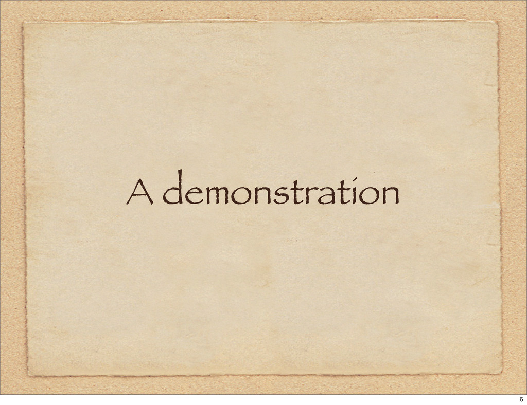 A demonstration 6