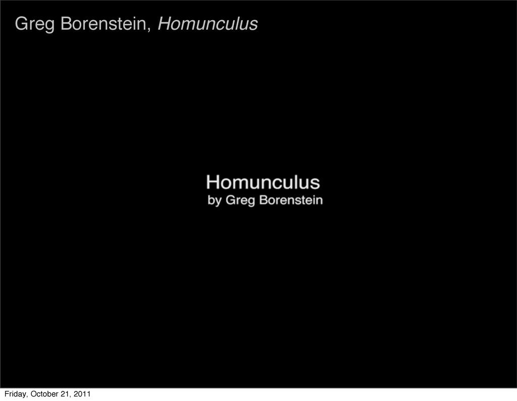 Greg Borenstein, Homunculus Friday, October 21,...