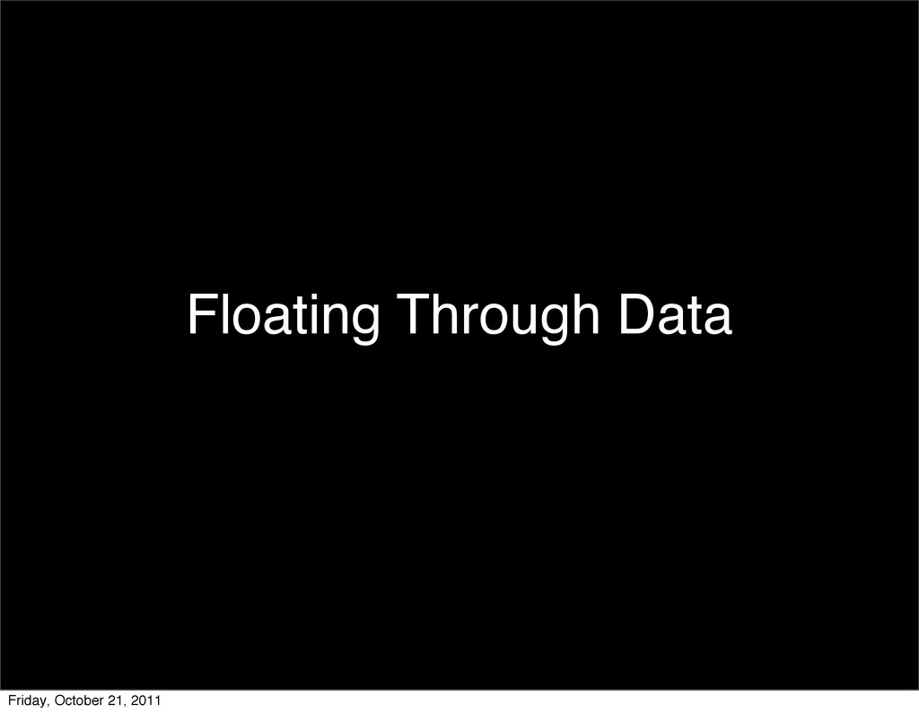 Floating Through Data Friday, October 21, 2011