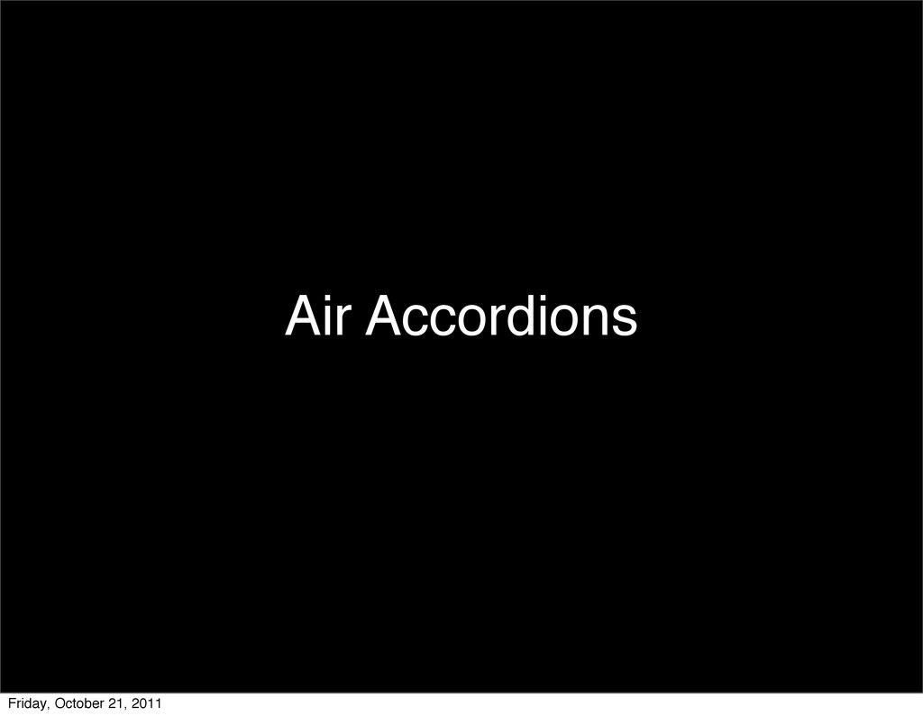 Air Accordions Friday, October 21, 2011