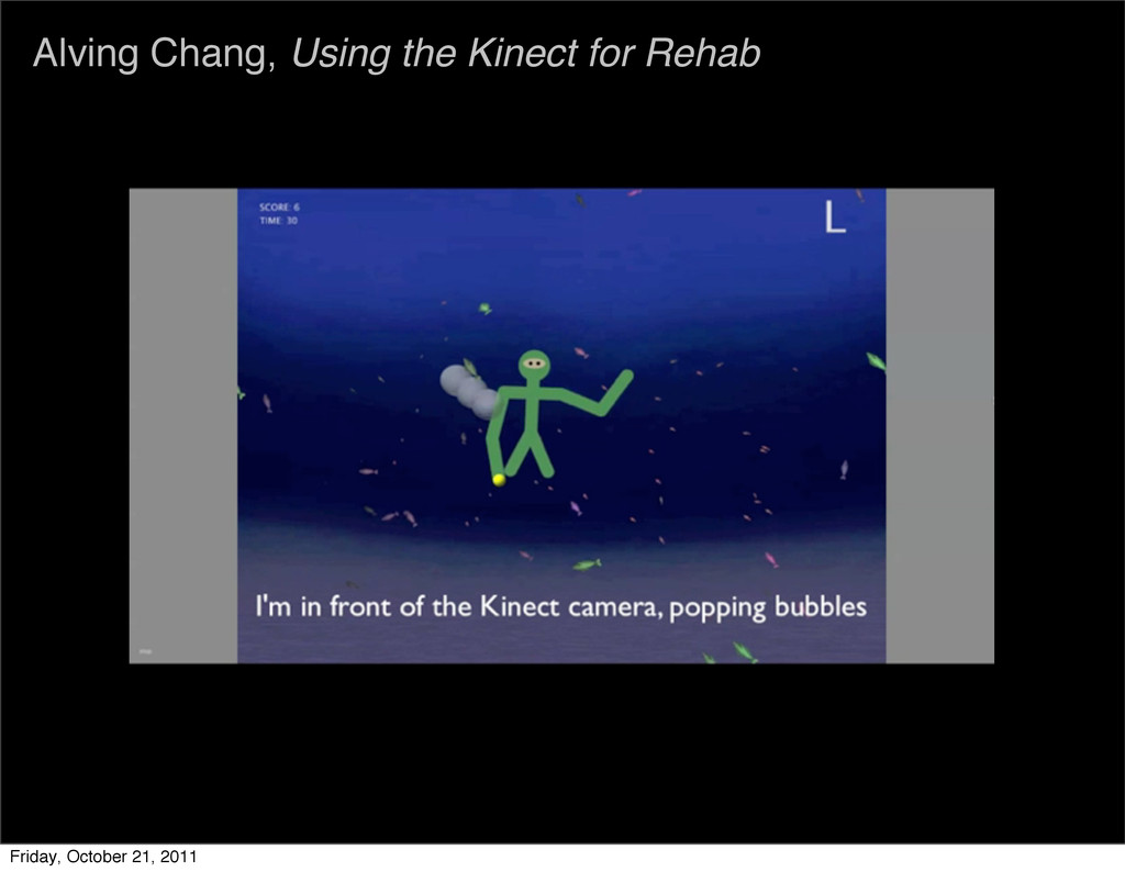 Alving Chang, Using the Kinect for Rehab Friday...
