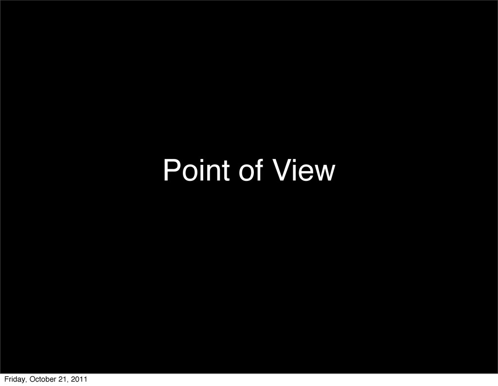 Point of View Friday, October 21, 2011
