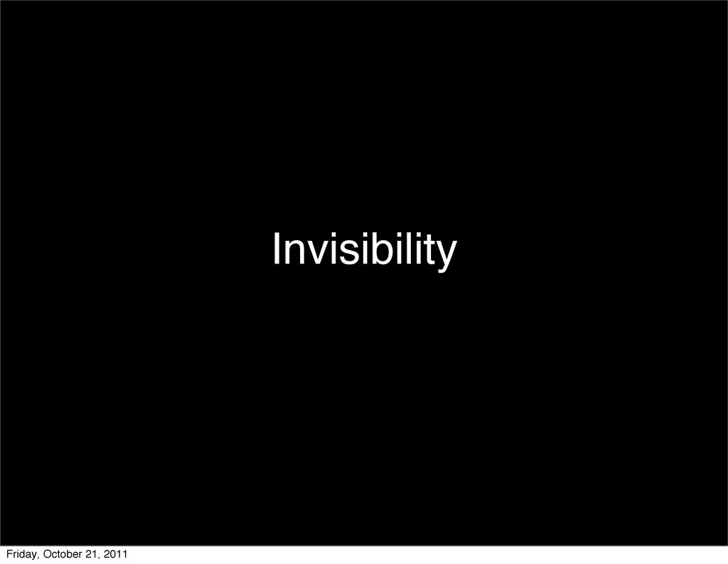 Invisibility Friday, October 21, 2011