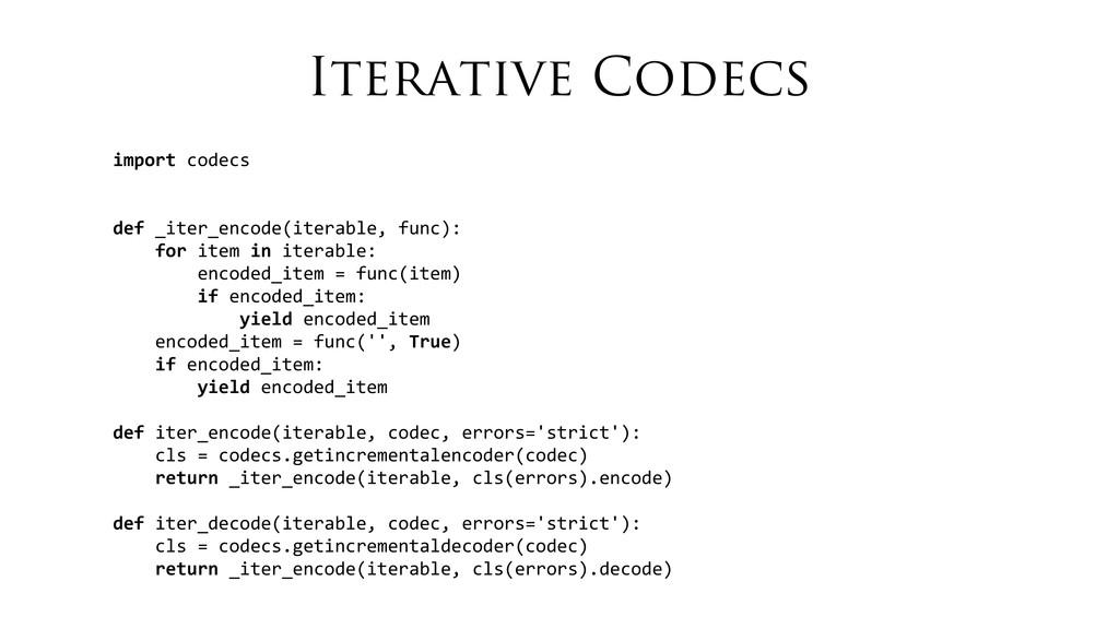 Iterative Codecs import codecs def _iter_...