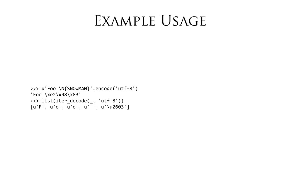 Example Usage >>> u'Foo \N{SNOWMAN}'.enco...