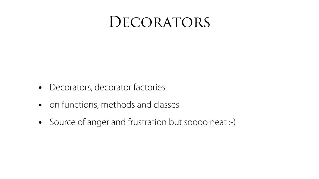 Decorators • Decorators, decorator factories • ...