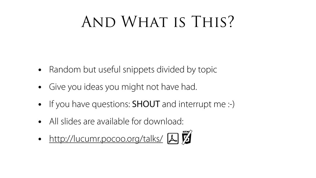 And What is This? • Random but useful snippets ...