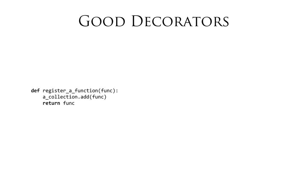 Good Decorators def register_a_function(func...
