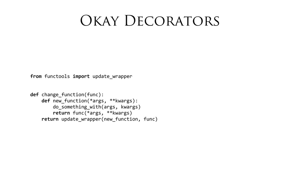 Okay Decorators from functools import ...