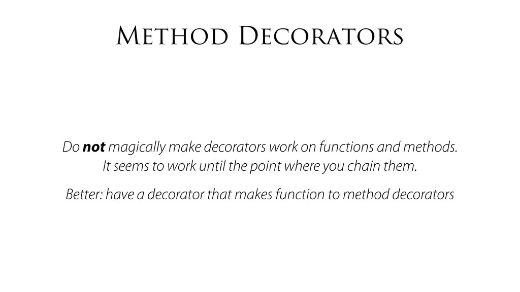 Method Decorators Do not magically make decorat...