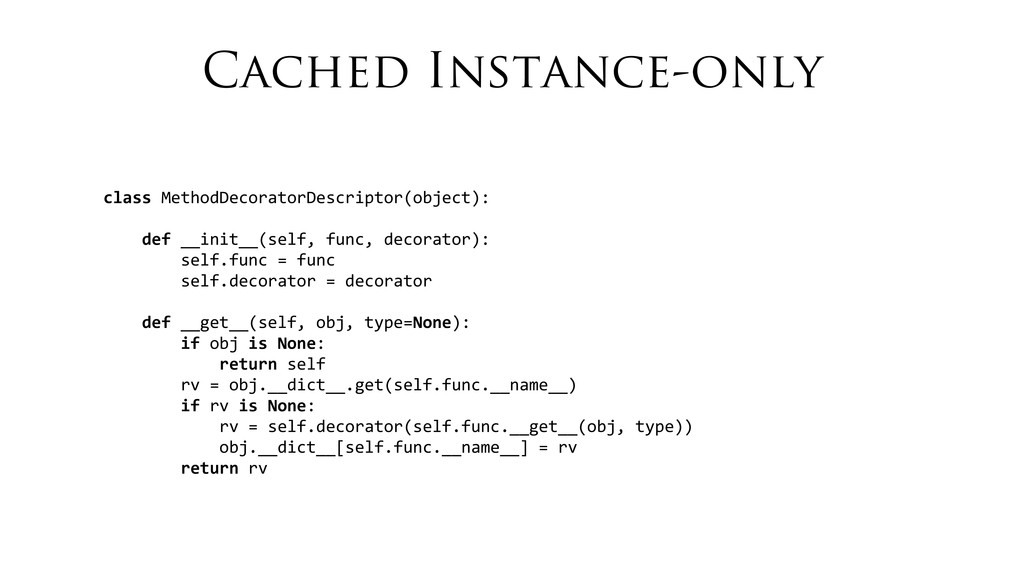 Cached Instance-only class MethodDecoratorDe...