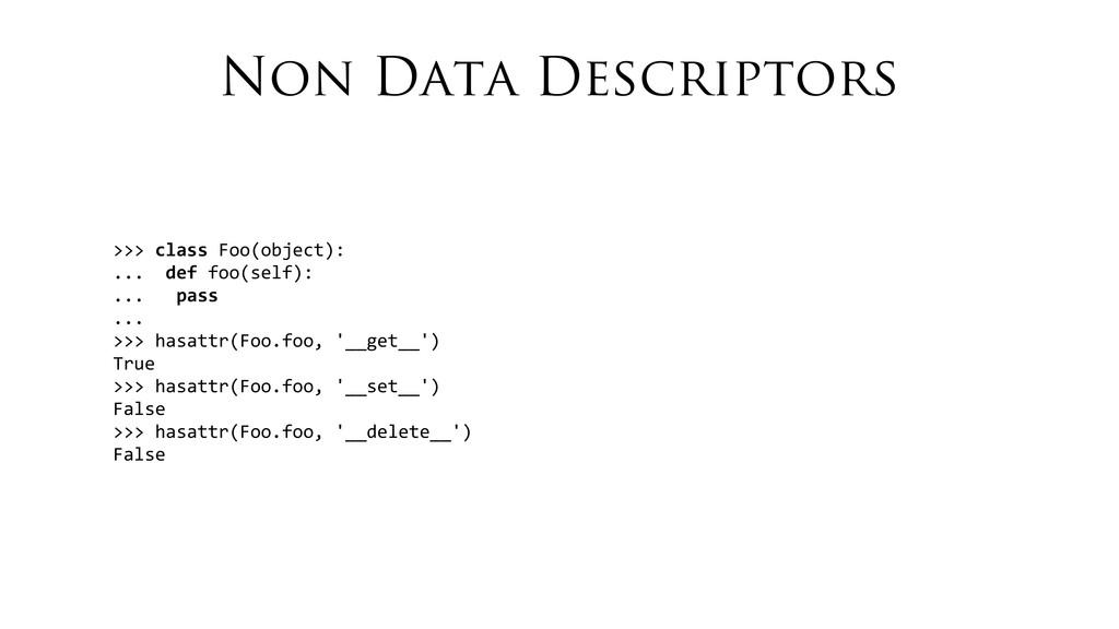 Non Data Descriptors >>> class Foo(object...