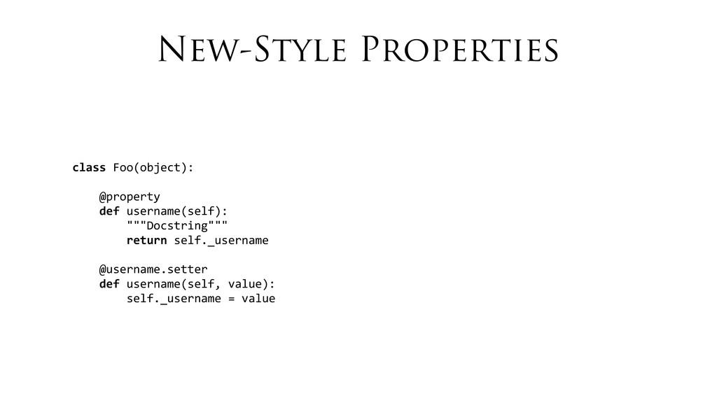 New-Style Properties class Foo(object):  ...
