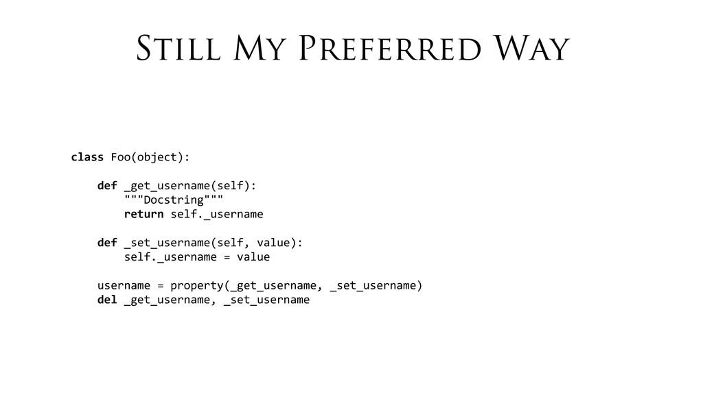 Still My Preferred Way class Foo(object): ...