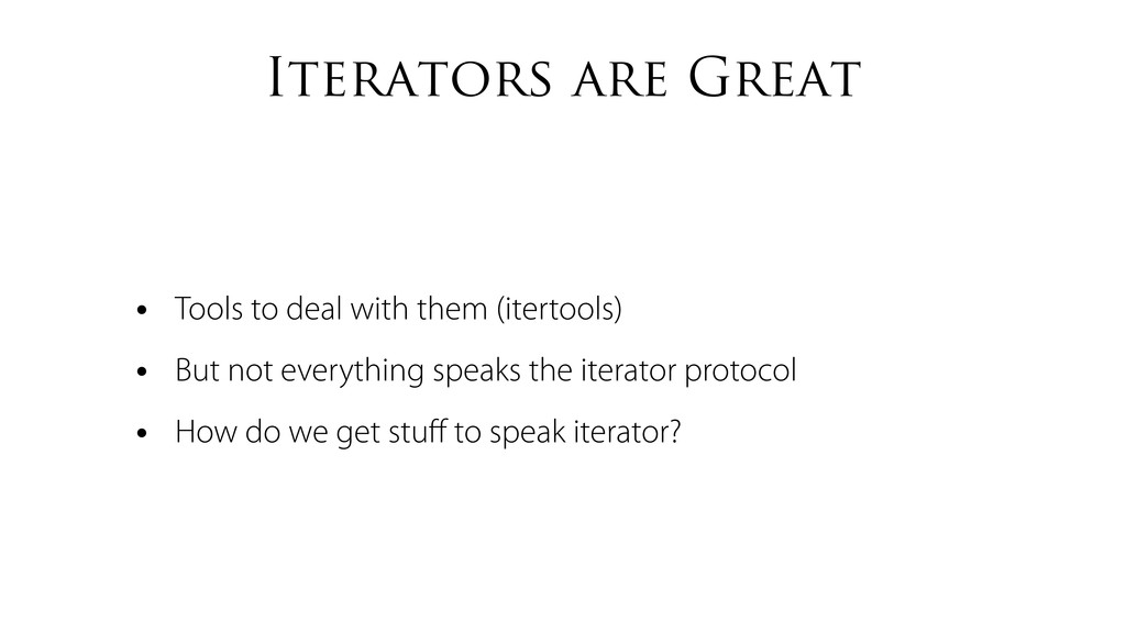 Iterators are Great • Tools to deal with them (...