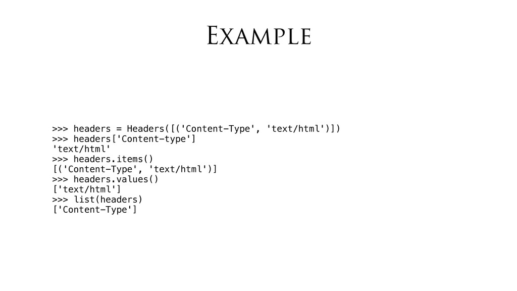 Example >>> headers = Headers([('Content-Type',...