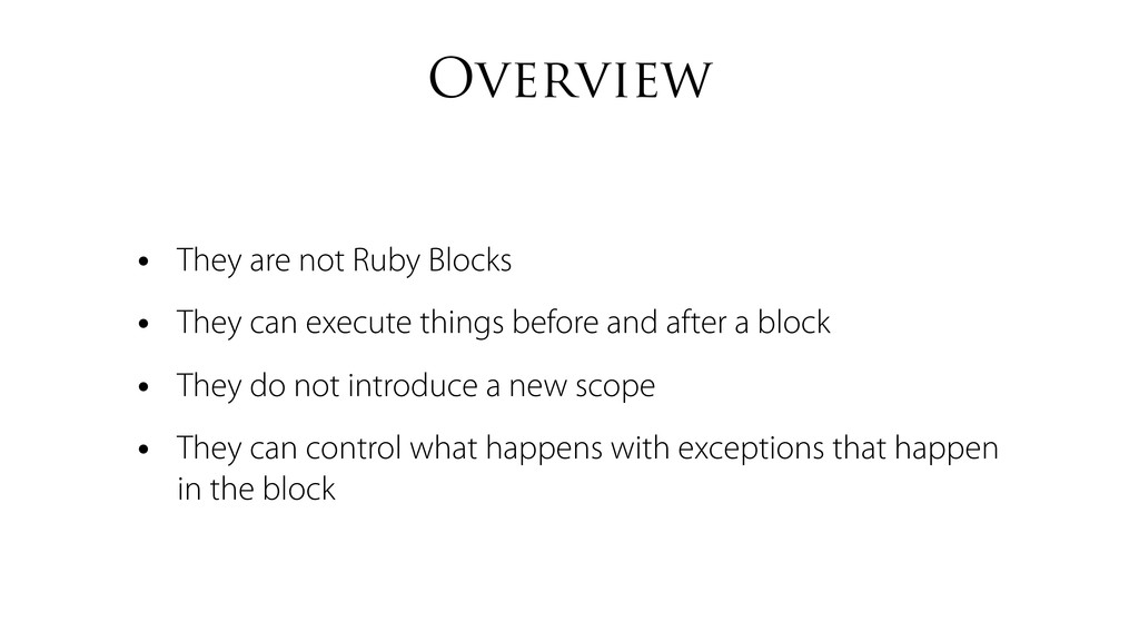 Overview • They are not Ruby Blocks • They can ...