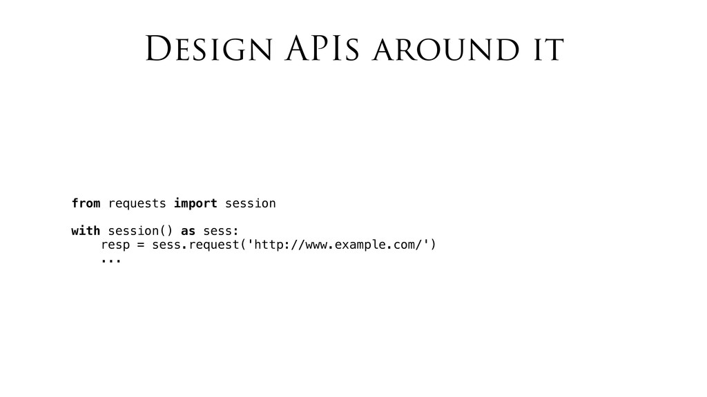 Design APIs around it from requests import sess...