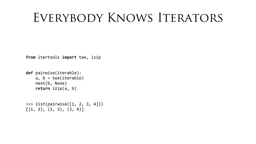 Everybody Knows Iterators from itertools ...