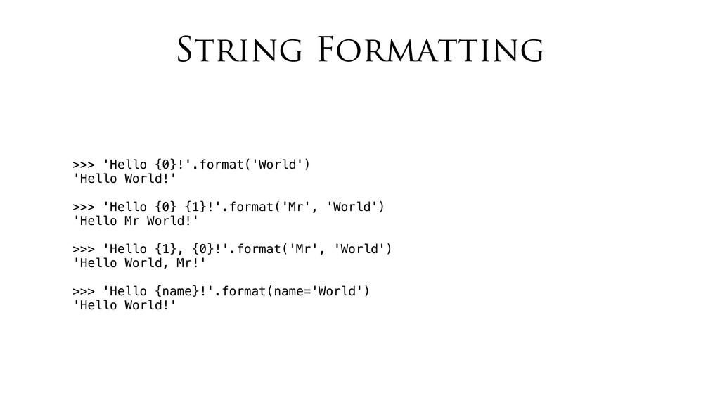 String Formatting >>> 'Hello {0}!'.format('Worl...
