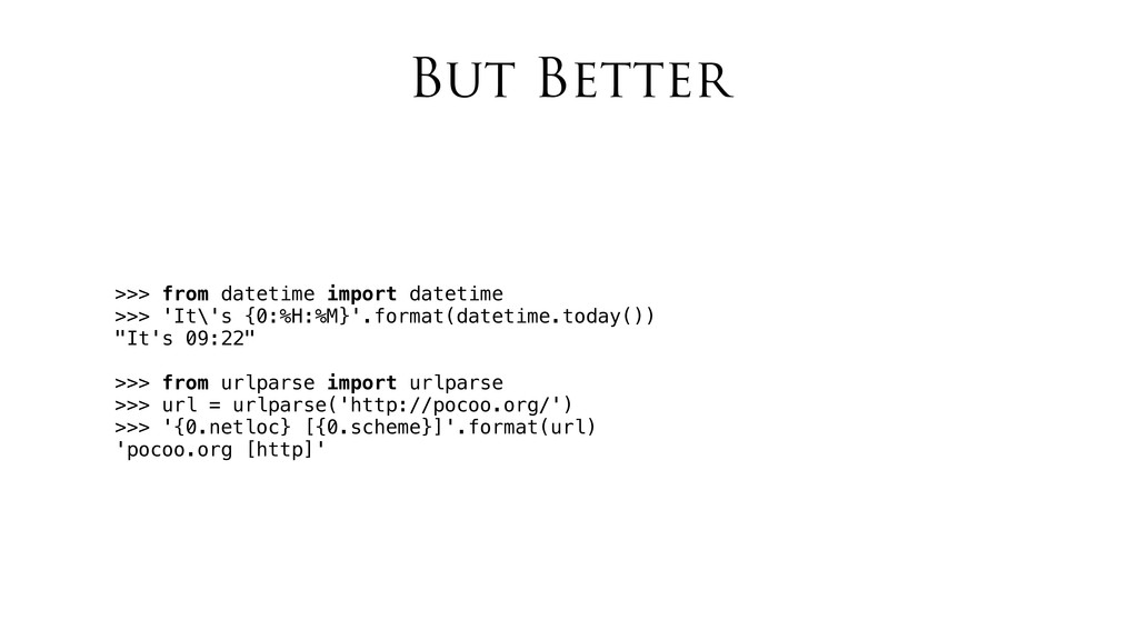 But Better >>> from datetime import datetime >>...
