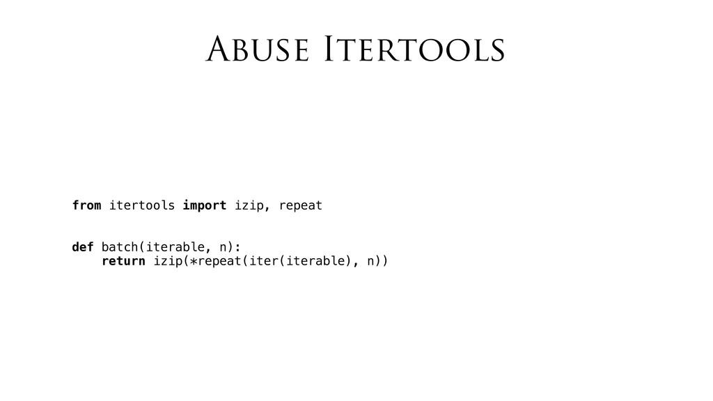Abuse Itertools from itertools import izip, rep...