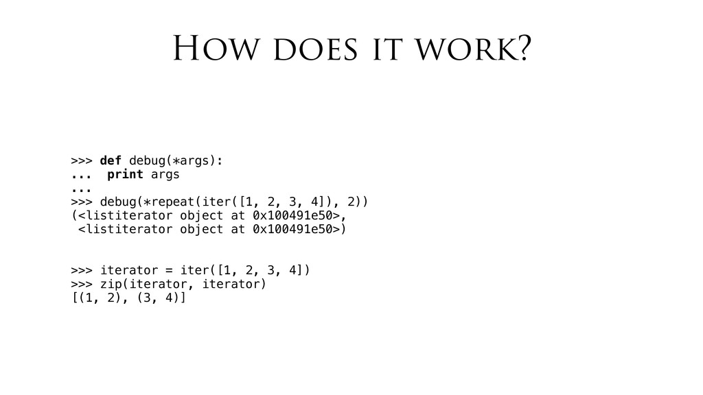 How does it work? >>> def debug(*args): ... pri...