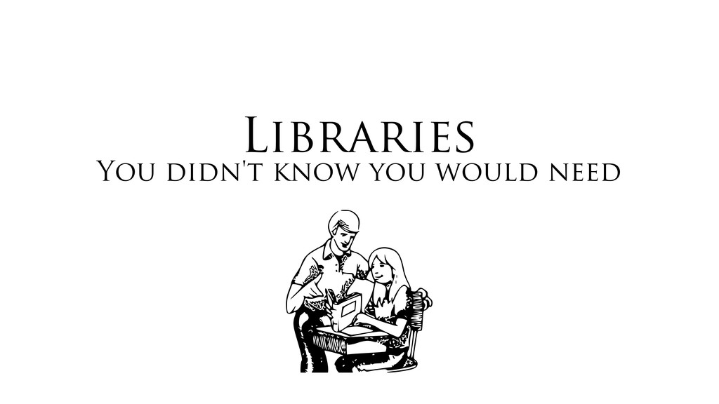 Libraries You didn't know you would need