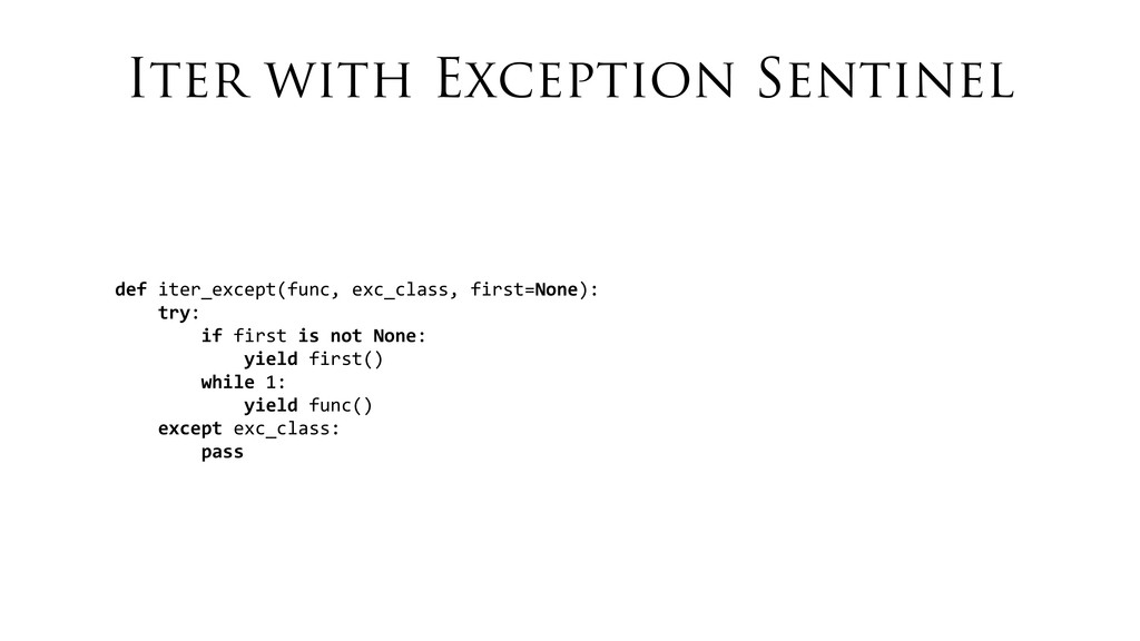 Iter with Exception Sentinel def iter_except...