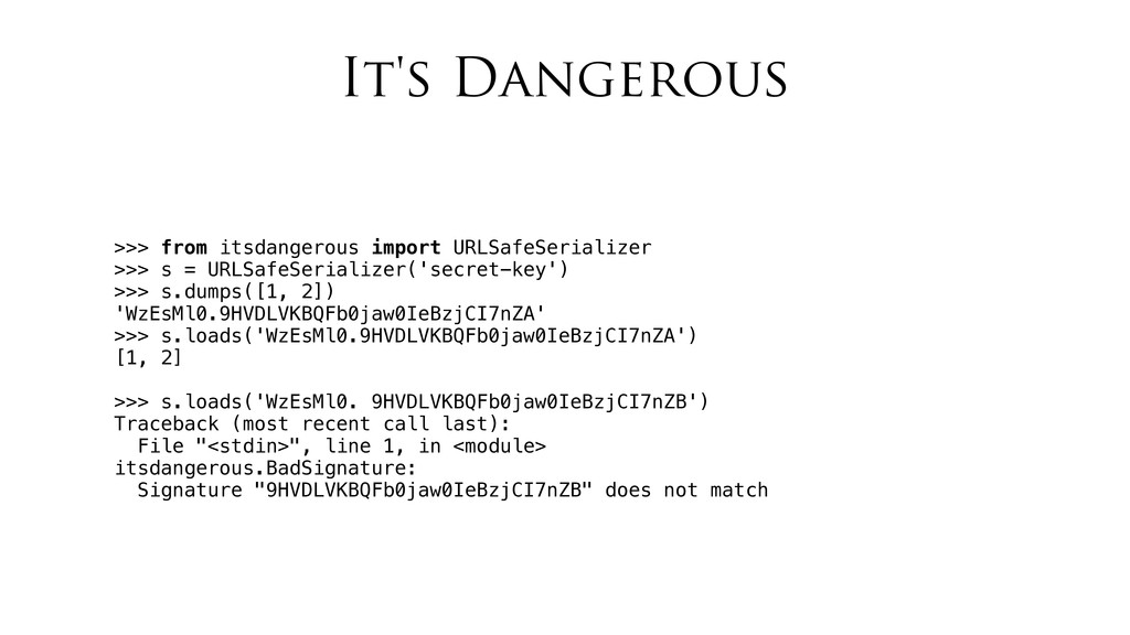 It's Dangerous >>> from itsdangerous import URL...
