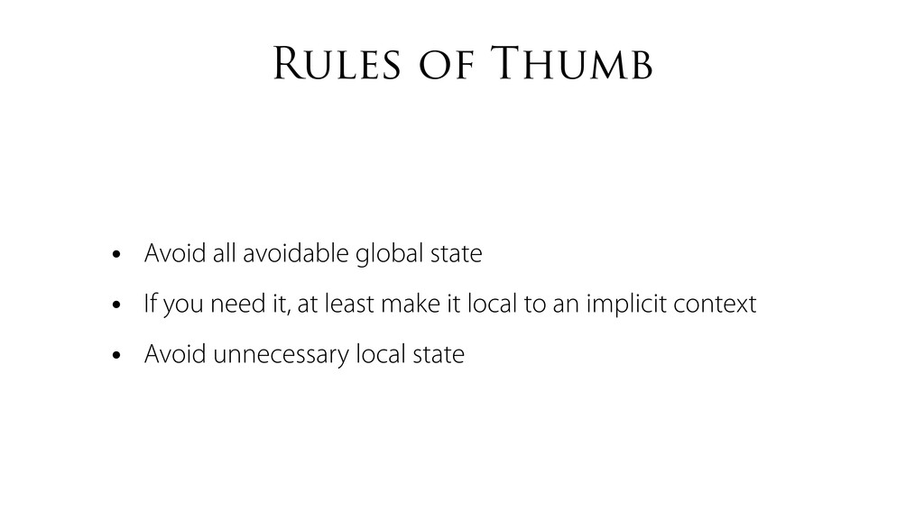 Rules of Thumb • Avoid all avoidable global sta...