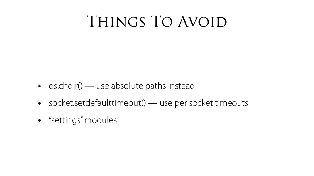 Things To Avoid • os.chdir() — use absolute pat...